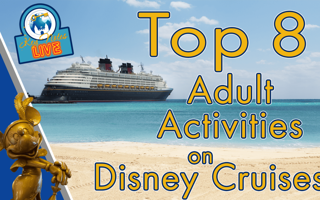 KeyNotes Live: TOP 8 Things for Adults to Do on a Disney Cruise